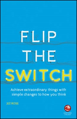 The Book Review: Jez Rose's 'Flip The Switch: Achieve Extraordinary Things with Simple Changes to How You Think'