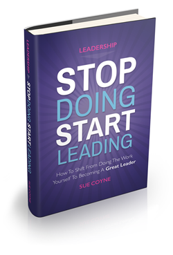 What makes a good leader? Sue Coyne author of a book entitled 'Stop Doing Start Leading'