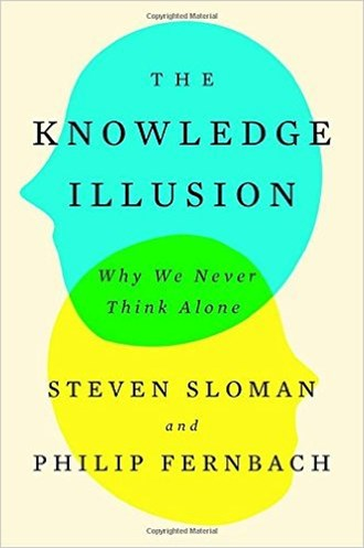 Book Review: The Knowledge Illusion: Why We Never Think Alone