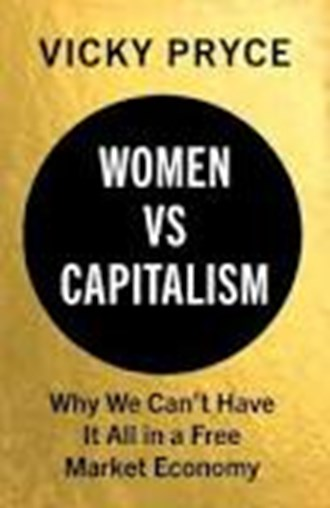 Economist Questions: Women Vs Capitalism - Why We Can't Have It All in a Free Market Economy